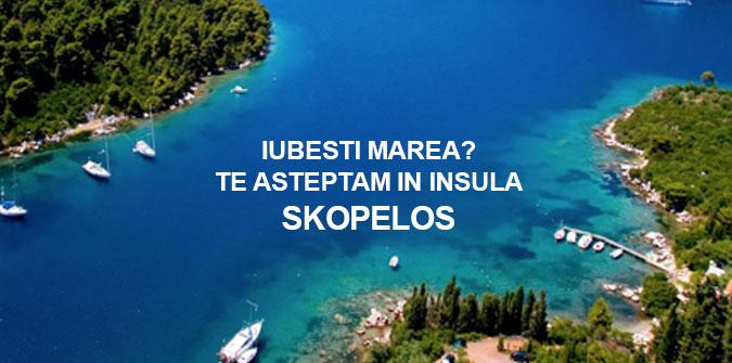 Iubesti marea? TE ASTEPTAM IN INSULA Skopelos